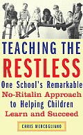 Teaching the Restless One Schools Remarkable No Ritalin Approach to Helping Children Learn & Succeed