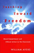 Teaching Toward Freedom Moral Commitme