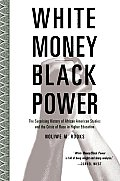 White Money Black Power The Surprising History of African American Studies & the Crisis of Race in Higher Education