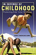 In Defense of Childhood Protecting Kids Inner Wildness