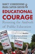 Educational Courage Resisting the Ambush on Public Education