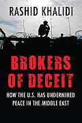 Brokers of Deceit: How the US Has Undermined Peace in the Middle East