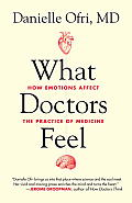 What Doctors Feel How Emotions Affect The Practice Of Medicine