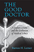 The Good Doctor: A Father, a Son, and the Evolution of Medical Ethics