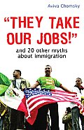 They Take Our Jobs!: And 20 Other Myths about Immigration Cover