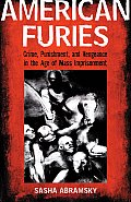 American Furies Crime Punishment & Vengeance in the Age of Mass Imprisonment