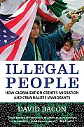 Illegal People How Globalization Creates Migration & Criminalizes Immigrants