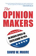 Opinion Makers An Insider Exposes the Truth Behind the Polls