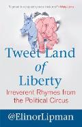 Tweet Land of Liberty Irreverent Rhymes from the Political Circus