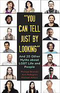 You Can Tell Just by Looking: And 20 Other Myths about LGBT Life and People