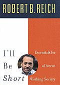 I'll Be Short: Essential Ideas for Getting America to Work