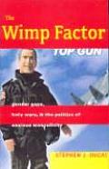 Wimp Factor Gender Gaps Holy Wars & the Politics of Anxious Masculinity