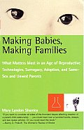 Making Babies, Making Families: What Matters Most in an Age of Reproductive Technologies, Surrogacy, Adoption, and Same-Sex and Unwed Parents