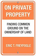 On Private Property Finding Common Ground on the Ownership of Land