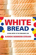 White Bread A Social History Of The Store Bought Loaf
