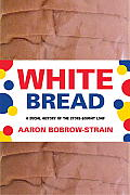 White Bread: A Social History of the Store-Bought Loaf Cover