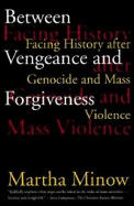 Between Vengeance & Forgiveness: Facing History After Genocide & Mass Violence by Martha Minow
