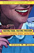 Tasting Food Tasting Freedom Excursions Into Eating Power & the Past