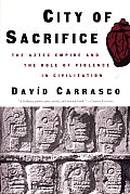 City of Sacrifice Violence from the Aztec Empire to the Modern Americas