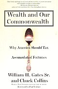 Wealth & Our Commonwealth Why America Should Tax Accumulated Fortunes