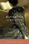 Daughter of Boston The Extraordinary Diary of a Nineteenth Century Woman Caroline Healey Dall