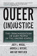 Queer (In)Justice: The Criminalization of LGBT People in the United States (Queer Action/Queer Ideas Book)