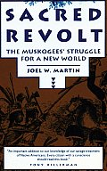 Sacred Revolt : the Muskogees' Struggle for a New World (91 Edition)