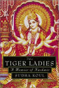 Tiger Ladies: A Memoir of Kashmir Cover