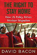 Right to Stay Home How US Policy Drives Mexican Migration