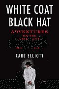 White Coat, Black Hat: Adventures on the Dark Side of Medicine