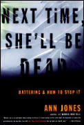 Next Time, She'll Be Dead: Battering & How to Stop It