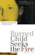 Burned Child Seeks the Fire : a Memoir (97 Edition)