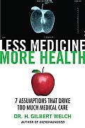 Less Medicine More Health 7 Assumptions That Drive Too Much Medical Care