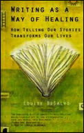 Writing as a Way of Healing: How Telling Our Stories Transforms Our Lives Cover