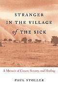 Stranger in the Village of the Sick : Memoir of Cancer, Sorcery, and Healing (04 Edition)