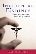 Incidental Findings Lessons from My Patients in the Art of Medicine