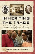 Inheriting the Trade A Northern Family Confronts Its Legacy as the Largest Slave Trading Dynasty in U S History