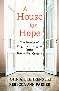 A House for Hope: The Promise of Progressive Religion for the Twenty-First Century Cover