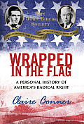 Wrapped in the Flag a Personal History of Americas Radical Right