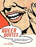 Queer Quotes: On Coming Out and Culture, Love and Lust, Politics and Pride, and Much More Cover