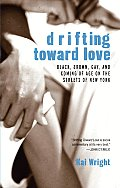 Drifting Toward Love: Black, Brown, Gay, and Coming of Age on the Streets of New York Cover