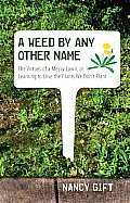 Weed by Any Other Name The Virtues of a Messy Lawn or Learning to Love the Plants We Dont Plant