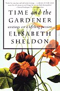 Time and the Gardener: Writings on a Lifelong Passion
