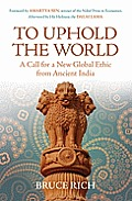 To Uphold the World: A Call for a New Global Ethic from Ancient India Cover