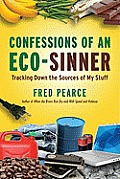 Confessions of an Eco-Sinner: Tracking down the Sources of My Stuff Cover