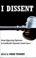 I Dissent: Great Opposing Opinions in Landmark Supreme Court Cases Cover