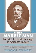 Marble Man : Robert E. Lee and His Image in American Society (77 Edition)