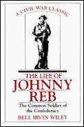Life of Johnny Reb The Common Soldier of the Confederacy