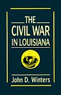 Civil War In Louisiana (63 Edition) by John D. Winters