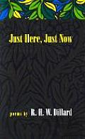 Just Here, Just Now: Poems